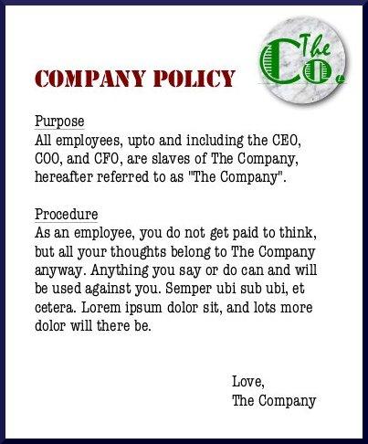 Oppressive company policy.