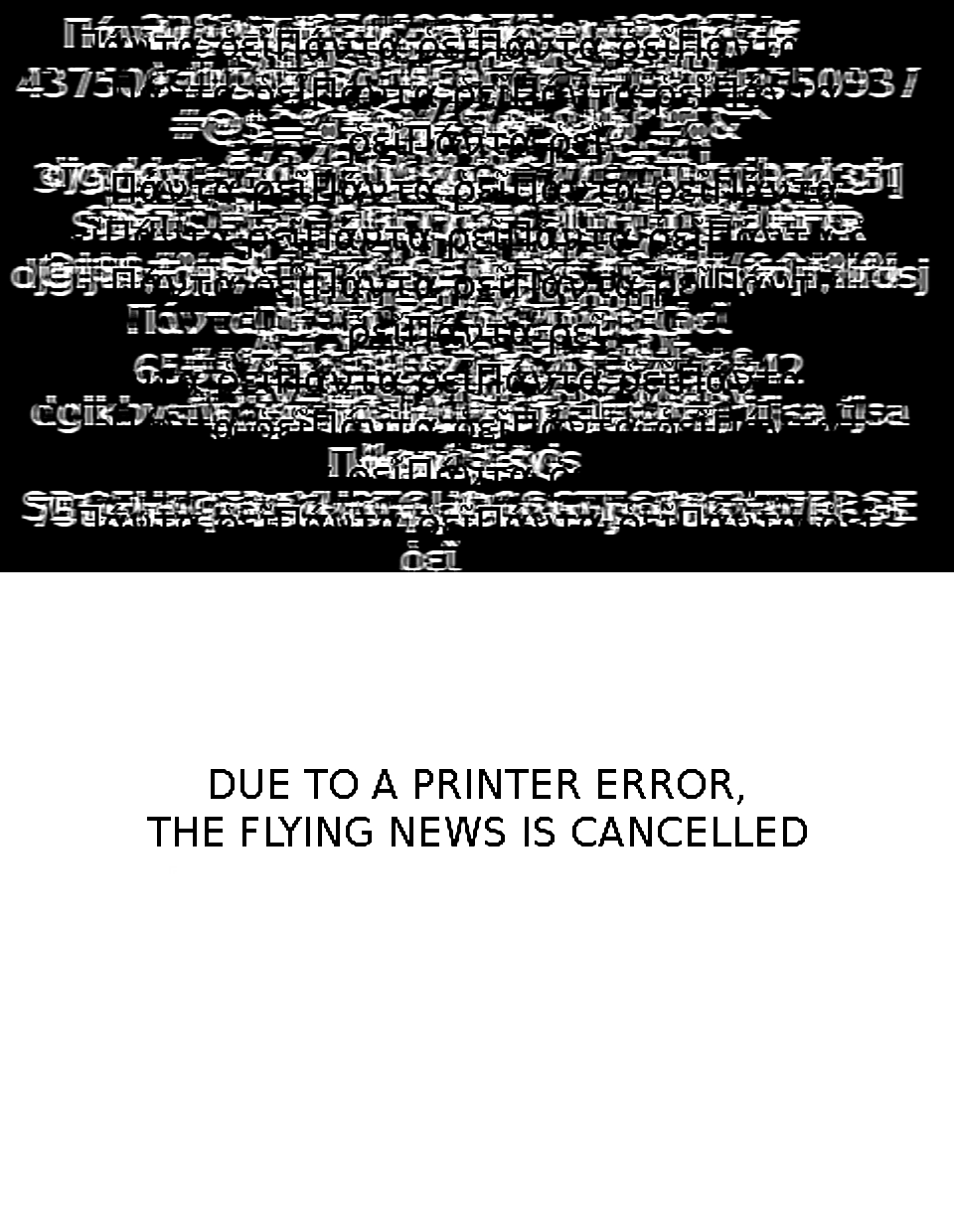 Due To A Printer Error, The Flying News Has Been Cancelled