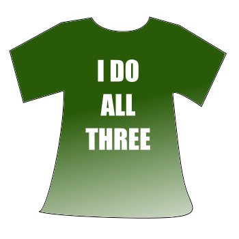 T-shirt that reads: I DO ALL THREE