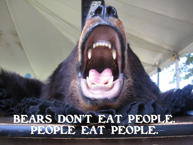 Bears don't eat people. People eat people.
