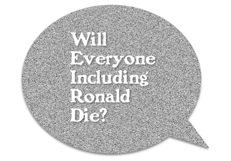Will Everyone Including Ronald Die?